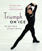 Triumph on Ice: The New World of Figure Skating ebook by Senft, Jean
