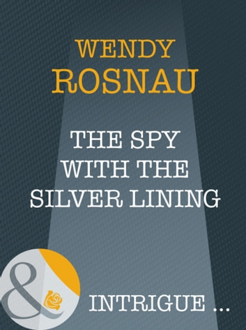 The Spy With The Silver Lining (Mills & Boon Intrigue) (Spy Games, Book 3) ebook by Wendy Rosnau