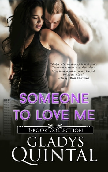 Someone To Love Me novella trilogy (3-book collection) ebook by Gladys Quintal