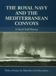 The Royal Navy and the Mediterranean Convoys - A Naval Staff History ebook by Malcolm Llewellyn-Jones