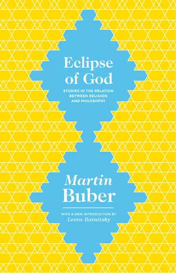 Eclipse of God - Studies in the Relation between Religion and Philosophy ebook by Martin Buber