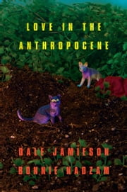 Love In the Anthropocene ebook by Dale Jamieson,Bonnie Nadzam
