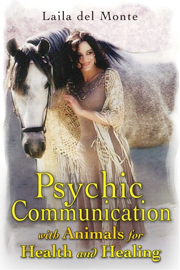 Psychic Communication with Animals for Health and Healing ebook by Laila del Monte