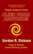 Alien from Arcturus ebook by Gordon R. Dickson