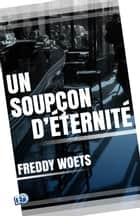 Un soupçon d'éternité ebook by Freddy Woets