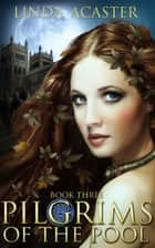 Pilgrims of the Pool: Book 3 ebook by Linda Acaster