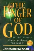The Finger of God ebook by James Kweku Saah