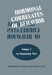 Hormonal Correlates of Behavior - Volume 2: An Organismic View ebook by Basil E. Eleftheriou,Richard L. Sprott