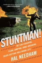 Stuntman! - My Car-Crashing, Plane-Jumping, Bone-Breaking, Death-Defying Hollywood Life ebook by Hal Needham