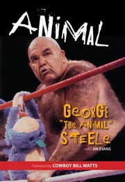 "Animal ebook by George ""The Animal"" Steele,Jim Evans,Cowboy Bill Watts"
