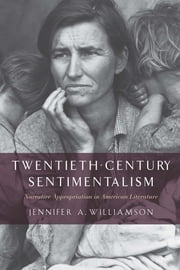 Twentieth-Century Sentimentalism - Narrative Appropriation in American Literature ebook by Jennifer A. Williamson