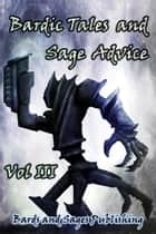 Bardic Tales and Sage Advice (Volume 3) ebook by Bards and Sages Publishing