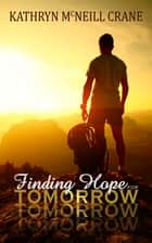Finding Hope for Tomorrow ebook by Kathryn McNeill Crane