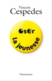 Oser la jeunesse ebook by Vincent Cespedes