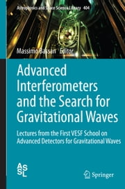 Advanced Interferometers and the Search for Gravitational Waves - Lectures from the First VESF School on Advanced Detectors for Gravitational Waves ebook by Massimo Bassan