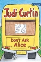 Don't Ask Alice ebook by Judi Curtin,Woody Fox,Nicola Colton