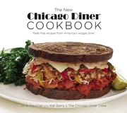 The New Chicago Diner Cookbook - Meat-Free Recipes from America's Veggie Diner eBook by Jo A. Kaucher, Kat Barry, Chicago Diner Crew,...