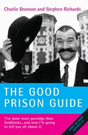 The Good Prison Guide - I've done more Porridge than Goldilocks - and now I'm going to tell you all about it ebook by Charles Bronson