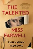 The Talented Miss Farwell - A Novel ebook by Emily Gray Tedrowe