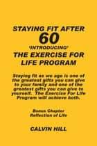 STAYING FIT AFTER 60: Introducing The Exercise For Life Program ebook by Calvin Hill