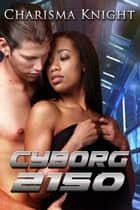 Cyborg2150 ebook by Charisma Knight