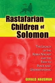 Rastafarian Children of Solomon - The Legacy of the Kebra Nagast and the Path to Peace and Understanding ebook by Gerald Hausman