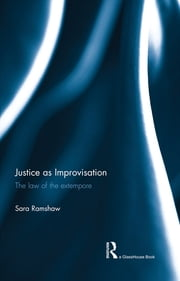 Justice as Improvisation - The Law of the Extempore ebook by Sara Ramshaw