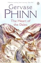 The Heart of the Dales ebook by Gervase Phinn