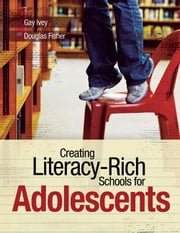 Creating Literacy-Rich Schools for Adolescents ebook by Ivey, Gay