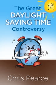 The Great Daylight Saving Time Controversy ebook by Chris Pearce