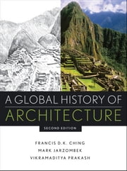 A Global History of Architecture ebook by Francis D. K. Ching,Mark M. Jarzombek,Vikramaditya Prakash