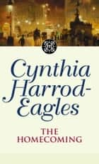 The Homecoming ebook by Cynthia Harrod-Eagles