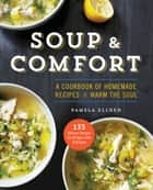Soup & Comfort - A Cookbook of Homemade Recipes to Warm the Soul eBook by Pamela Pamela Ellgen