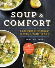 Soup & Comfort - A Cookbook of Homemade Recipes to Warm the Soul ebook by Kobo.Web.Store.Products.Fields.ContributorFieldViewModel