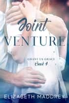 Joint Venture - Grant Us Grace, #4 ebook by Elizabeth Maddrey