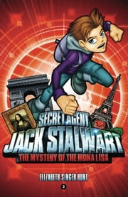 Secret Agent Jack Stalwart: Book 3: The Mystery of the Mona Lisa: France ebook by Elizabeth Singer Hunt