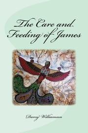 The Care and Feeding of James ebook by Darcy Williamson