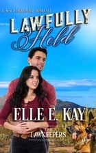 Lawfully Held - The Lawkeepers Series ebook by Elle E. Kay