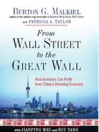 From Wall Street to the Great Wall: How Investors Can Profit from China's Booming Economy ebook by Burton G. Malkiel,Patricia A. Taylor,Jianping Mei,Rui Yang