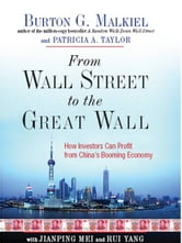 From Wall Street to the Great Wall: How Investors Can Profit from China's Booming Economy ebook by Burton G. Malkiel,Patricia A. Taylor