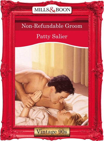 Non-Refundable Groom (Mills & Boon Vintage Desire) ebook by Patty Salier