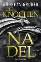 Die Knochennadel - Peter Hogart ermittelt 3 - Thriller eBook by Andreas Gruber