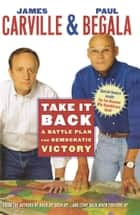 Take It Back - Our Party, Our Country, Our Future ebook by James Carville, Paul Begala