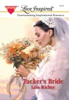 TUCKER'S BRIDE ebook by Lois Richer