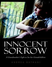 Innocent Sorrow: A Grandmother's Fight to See Her Grandchildren ebook by Andrea Bathani