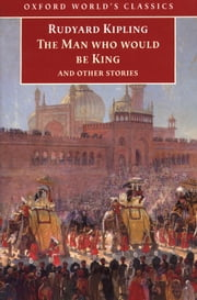 The Man Who Would Be King: and Other Stories - and Other Stories ebook by Rudyard Kipling