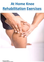 At Home Knee Rehabilitation Exercises ebook by Isaac Barber
