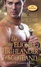 The Most Eligible Highlander in Scotland ebook by Michele Sinclair
