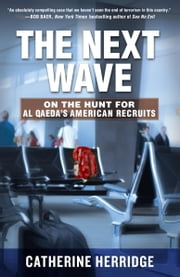 The Next Wave - On the Hunt for Al Qaeda's American Recruits ebook by Catherine Herridge