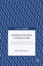 American Sea Literature: Seascapes, Beach Narratives, and Underwater Explorations ebook by S. Yamashiro